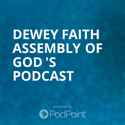 Dewey Faith Assembly of God 's Podcast
