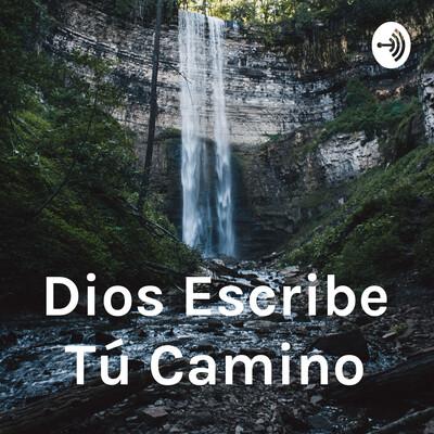 Dios Escribe Tú Camino