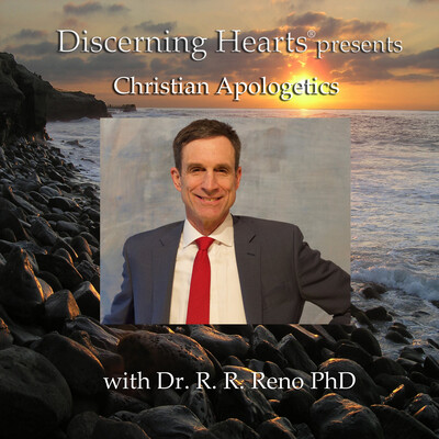 Discerning Hearts Catholic Podcasts Christian Apologetics with Dr. R. R. Reno, PhD