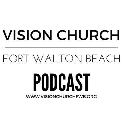 Vision Church Fort Walton Beach's Podcast