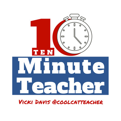 The 10-Minute Teacher Show with Vicki Davis, the Cool Cat Teacher