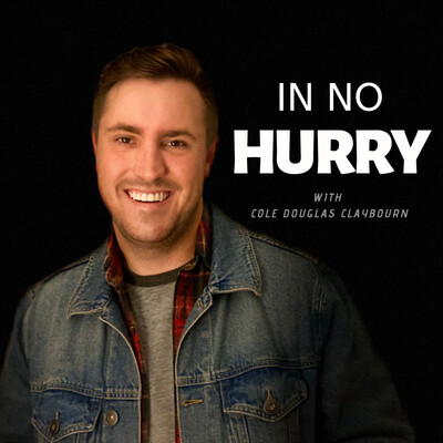 In No Hurry with Cole Douglas Claybourn