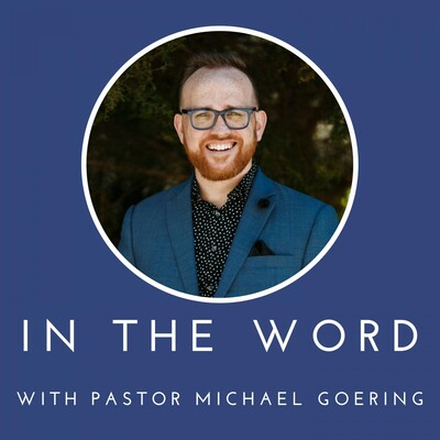 In the Word with Pastor Michael Goering