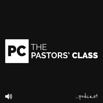 Pastors' Class Podcast