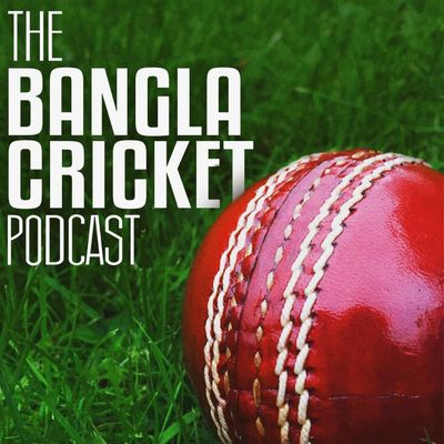 The Bangla Cricket Podcast