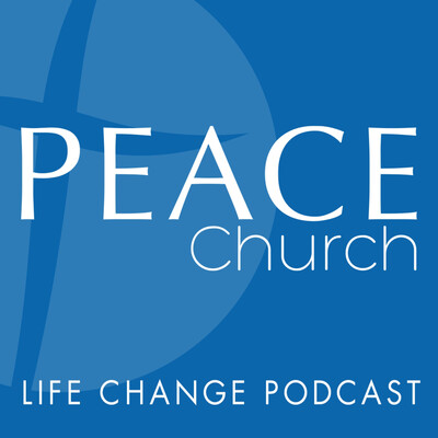 Peace Church Life Change Podcast