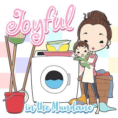 Joyful in the Mundane