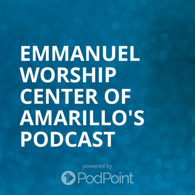 Emmanuel Worship Center of Amarillo's Podcast