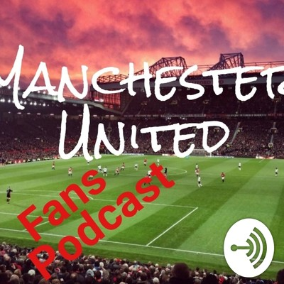 Manchester United Fans Podcast