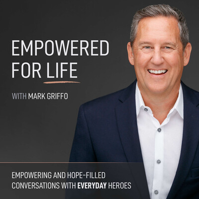 Empowered For Life with Mark Griffo