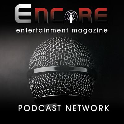 Encore Entertainment Magazine Podcast Network