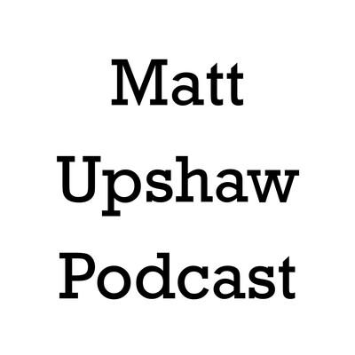 Matt Upshaw Podcast