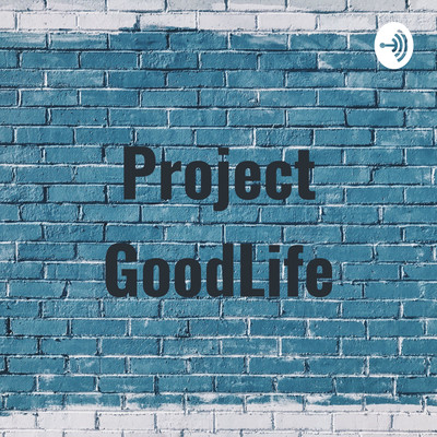 Project GoodLife