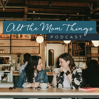 All the Mom Things Podcast