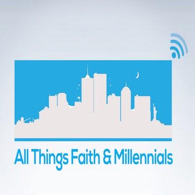 All Things Faith & Millennials