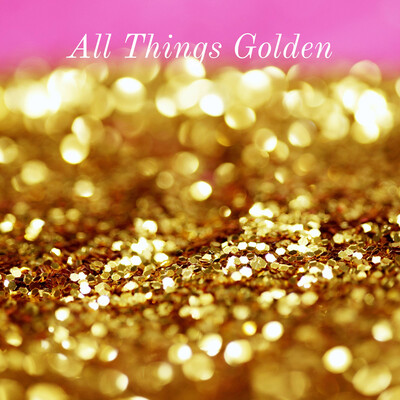 All Things Golden: Practical Christian Living for Today!