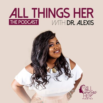 All Things Her The Podcast