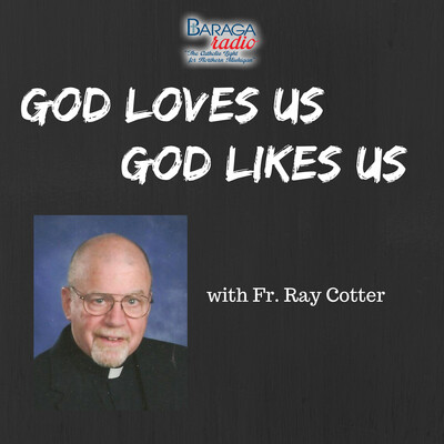 God Loves Us, God Likes Us with Fr. Ray Cotter
