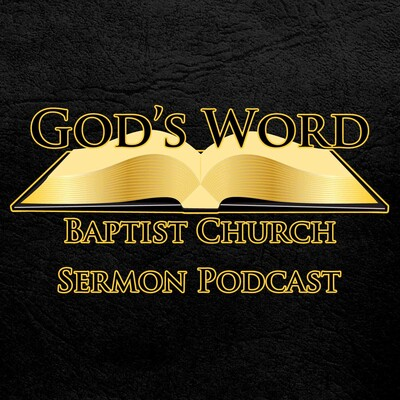 God's Word Baptist Church Sermon Podcast