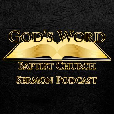 God's Word Baptist Church Sermon Podcast
