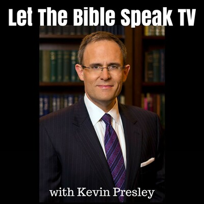 LET THE BIBLE SPEAK TV with Kevin Presley