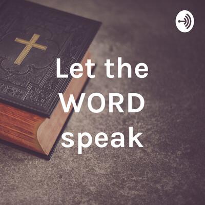 Let the WORD speak