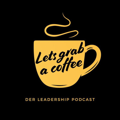 Let's grab a Coffee - Der Leadership Podcast