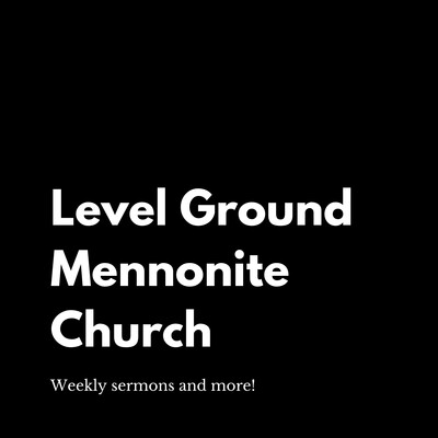 Level Ground Mennonite Church Podcast