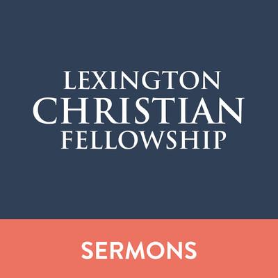 Lexington Christian Fellowship Sermons