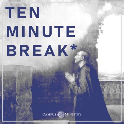 Ten Minute Break*