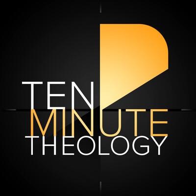 Ten Minute Theology - Joel Wentz