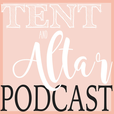 Tent and Altar Podcast