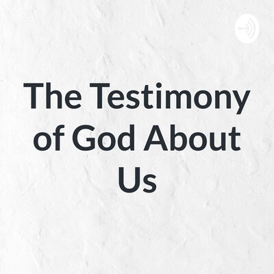 The Testimony of God About Us