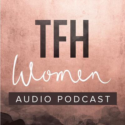 TFH Women Podcast