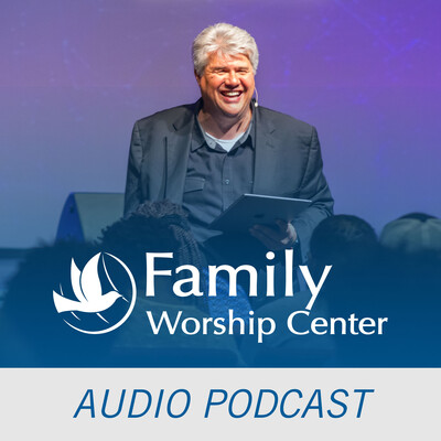 Family Worship Center Audio Podcast