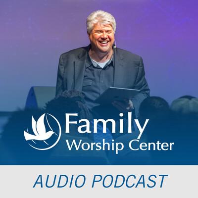 Family Worship Center Audio Podcast