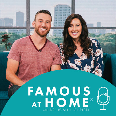 Famous at Home with Dr. Josh + Christi