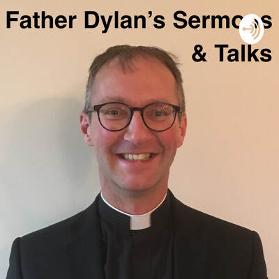 Father Dylan's Sermons & Talks