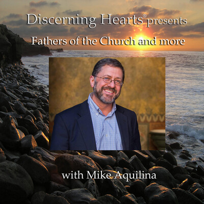 Fathers of the Church & More with Mike Aquilina - Discerning Hearts Catholic Podcasts