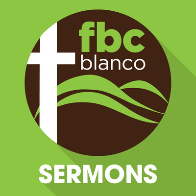 FBC Blanco Sermons