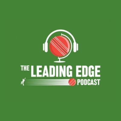 The Leading Edge Cricket Podcast
