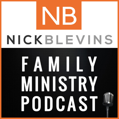 Nick Blevins Family Ministry Podcast: Children | Youth | Students | NextGen