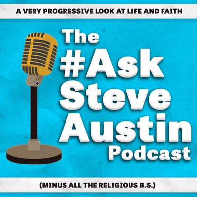 The #AskSteveAustin Podcast