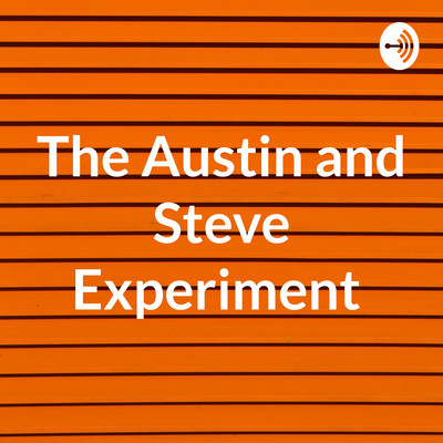The Austin and Steve Experiment