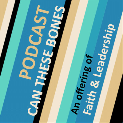 Can These Bones: A Faith & Leadership podcast