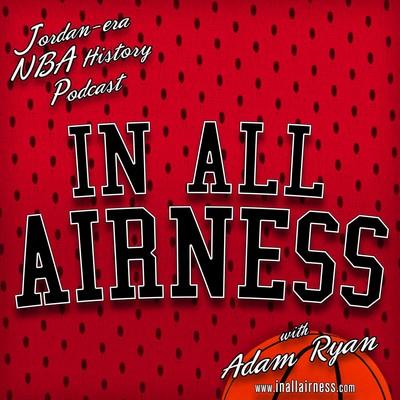 NBA History: Michael Jordan-era & more (In all Airness)
