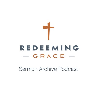 Redeeming Grace Church - Goodyear, Arizona (Sermon Archive)