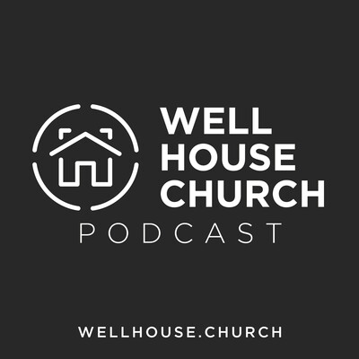 Well House Church Podcast