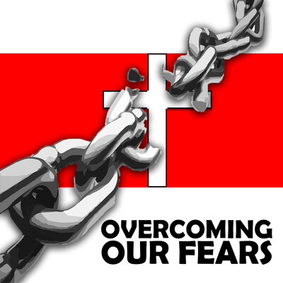 Overcoming Our Fears