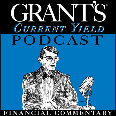 Grant's Current Yield Podcast   Finance Expert Jim Grant on Investment, Stock Markets, Real Estate & Federal Reserve